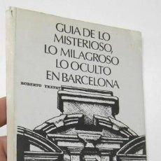 Livres d'occasion: GUÍA DE LO MISTERIOSO, LO MILAGROSO, LO OCULTO EN BARCELONA - ROBERTO TREPAT. Lote 195106728