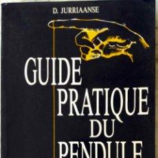 Libros de segunda mano: GUIDE PRATIQUE DU PENDULE.D. JURRIAANSE. LIBRO YVA PEYRET. EN FRANCES. Lote 195111266