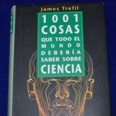 Libros de segunda mano: 1001 COSAS QUE TODO EL MUNDO DEBERÍA SABER CONBRE CIENCIA. JAMES TREFIL.. Lote 195118503