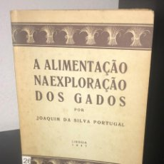 Libros de segunda mano: A ALIMENTAÇÃO NA EXPLORAÇÃO DOS GADOS [ED.1947] DE JOAQUIM DA SILVA PORTUGAL. Lote 195119131