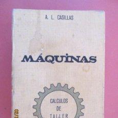 Libros de segunda mano: MÁQUINAS - CÁLCULOS DE TALLER - A. L. CASILLAS.. Lote 195146000