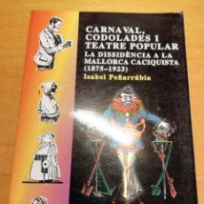 Libros de segunda mano: CARNAVAL, CODOLADES I TEATRE POPULAR. DISSIDÈNCIA MALLORCA CACIQUISTA (1875 - 1923) PEÑARRÚBIA. Lote 195148440