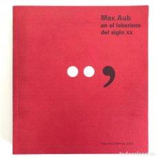 Libros de segunda mano: MAX AUB EN EL LABERINTO DEL SIGLO XX. JUAN MARIA CALLES.-. Lote 195148561