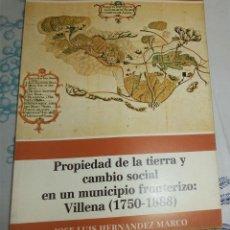 Libros de segunda mano: VILLENA ALICANTE PROPIEDAD DE LA TIERRA Y CAMBIO SOCIAL EN UN MUNICIPIO FRONTERIZO 1750-1880 . Lote 195149130