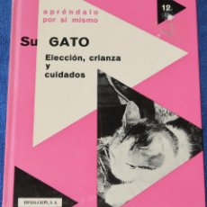 Libros de segunda mano: SU GATO - ELECCIÓN, CRIANZA Y CUIDADOS - APRÉNDALO POR SI MISMO - ESPASA-CALPE (1974). Lote 195154700