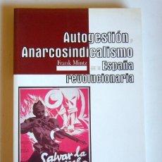Libros de segunda mano: AUTOGESTION Y ANARCOSINDICALISMO EN LA ESPAÑA REVOLUCIONARIA - FRANK MINTZ. Lote 195156443