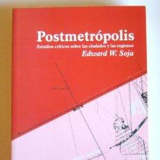 Libros de segunda mano: POSTMETROPOLIS - ESTUDIOS CRITICOS SOBRE LAS CIUDADES Y LAS REGIONES - EDWARD W. SOJA. Lote 195156837