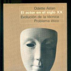 Libros de segunda mano: NUMULITE * EL ACTOR EN EL SIGLO XX ODETTE ASLAN EVOLUCIÓN DE LA TÉCNICA PROBLEMA ÉTICO TEATRO . Lote 195156888
