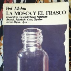 Libros de segunda mano: VED MEHTA . LA MOSCA Y EL FRASCO. ENCUENTROS CON INTELECTUALES BRITÁNICOS. Lote 195160711