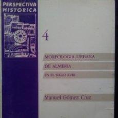 Libros de segunda mano: MORFOLOGIA URBANA DE ALMERIA EN EL SIGLO XVIII M GOMEZ CRUZ 1990 COPARTGRAFT . Lote 195163401