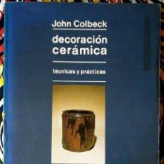 Libros de segunda mano: JOHN COLBECK . DECORACIÓN CERÁMICA. TÉCNICAS Y PRÁCTICAS. Lote 195166513