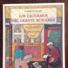 Libros de segunda mano: LOS CALÍGRAFOS DEL ORIENTE MUSULMAN.CLEMENTE HUART.ARTE ISLÁMICO. ESCRITURA ÁRABE. NUEVO. Lote 195177947