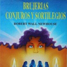 Libros de segunda mano: BRUJERÍAS, CONJUROS Y SORTILEGIOS - WALL NEWHOUSE, ROBERT. Lote 195178381