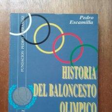 Libros de segunda mano: HISTORIA DEL BALONCESTO OLIMPICO, PEDRO ESCAMILLA, FUNDACION PEDRO FERRANDIZ. Lote 195180913