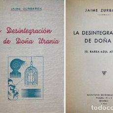 Libros de segunda mano: ZURBARÁN, JAIME. LA DESINTEGRACIÓN DE DOÑA URANIA. EL BARBA - AZUL ATÓMICO. 1948.. Lote 195181156