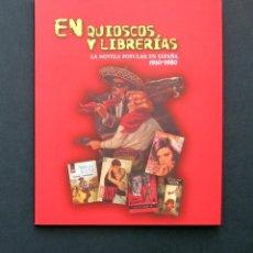 Libros de segunda mano: EN QUIOSCOS Y LIBRERÍAS. LA NOVELA POPULAR EN ESPAÑA 1930-1980 – CATÁLOGO EXPOSICIÓN 2007. Lote 195194575