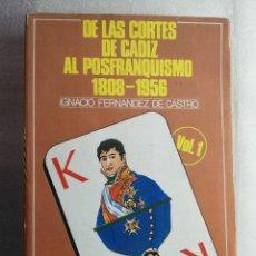 Libros de segunda mano: DE LAS CORTES DE CADIZ AL POSFRANQUISMO 1808-1956 IGNACIO FERNANDEZ CASTRO VOL. 1. Lote 195215433