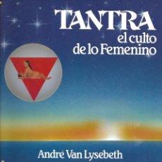 Libros de segunda mano: TANTRA EL CULTO DELO FEMENINO DE ANDRE VAN LYSEBETH - URANO. Lote 195217041