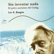 Libros de segunda mano: SIN INVENTAR NADA, EL POLVO DEL GULAG. Lote 195223358