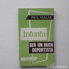 Libros de segunda mano: INTENTA SER UN BUEN DEPORTISTA - PAUL VIALAR. Lote 195224383