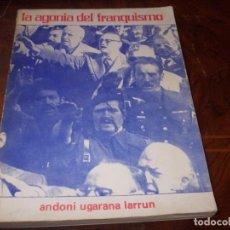 Libros de segunda mano: LA AGONÍA DEL FRANQUISMO. ANDONI UGARANA LARRUN. EDITIONS ASKATASUNA 1.975. Lote 195225205