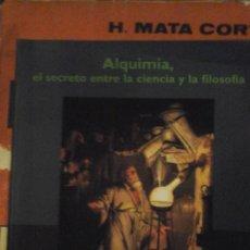 Libros de segunda mano: ALQUIMIA, EL SECRETO ENTRE LA CIENCIA Y LA FILOSOFIA (BARCELONA, 1998). Lote 195226211
