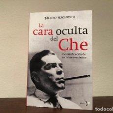 Libros de segunda mano: LA CARA OCULTA DEL CHE. DESMITIFICACIÓN DE UN HÉROE ROMÁNTICO. JACOBO MACHOVER. EDITORIAL BRONCE. Lote 195232505