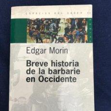 Libros de segunda mano: BREVE HISTORIS DE LA BARBARIE EN OCCIDENTE. EDGAR MORIN. 2006. Lote 195234431