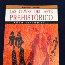 Libros de segunda mano: LAS CLAVES DEL ARTE PREHISTÓRICO. CÓMO IDENTIFICARLO. REYNALDO GONZÁLEZ. 1989. Lote 195234608