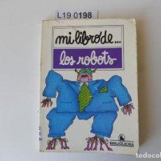 Libros de segunda mano: MI LIBRO DE ROBOTS. EDITORIAL BRUGUERA.1ª EDICIÓN 1982. Lote 195236041