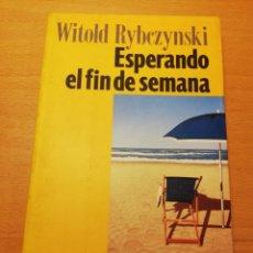 Libros de segunda mano: ESPERANDO EL FIN DE SEMANA (WITOLD RYBCZYNSKI). Lote 195237107
