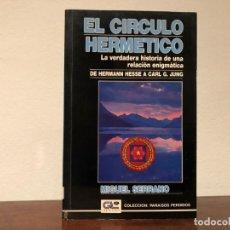 Libros de segunda mano: EL CÍRCULO HERMÉTICO. LA VERDADERA HISTORIA DE UNA RELACIÓN ENIGMATICA. DE HESSE A JUNG. M. SERRANO. Lote 195238418