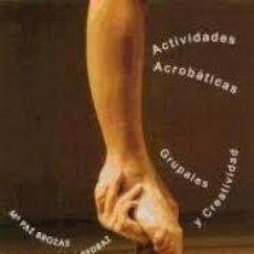 Libros de segunda mano: ACTIVIDADES ACROBATICAS, GRUPALES Y CREATIVIDAD. Lote 195238450