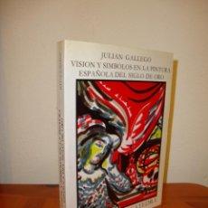 Libros de segunda mano: VISIÓN Y SÍMBOLOS EN LA PINTURA ESPAÑOLA DEL SIGLO DE ORO - JULIÁN GALLEGO - CATEDRA. Lote 195240422