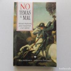 Libros de segunda mano: LIBRERIA GHOTICA. NO TEMAS EL MAL. MÉTODO PATHWORK PARA TRANSFORMAR EL SER INFERIOR.1994.. Lote 195240463