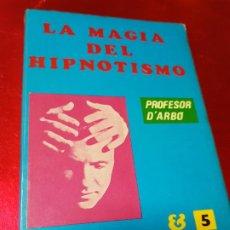 Libros de segunda mano: LIBRO-LA MAGIA DEL HIPNOTISMO-PROF.D´ARBÓ-LIBROS KARMA 7-COLECCIÓN EGREGORA 5-1ªEDICIÓN-1975. Lote 195241065