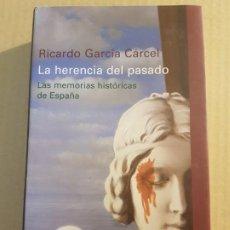 Libros de segunda mano: LA HERENCIA DEL PASADO : LAS MEMORIAS HISTÓRICAS DE ESPAÑA ( RICARDO GARCÍA CÁRCEL ). Lote 195241262