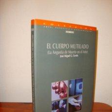 Libros de segunda mano: EL CUERPO MUTILADO (LA ANGUSTIA DE MUERTE EN EL ARTE) - JOSÉ MIGUEL G. CORTÉS - MUY BUEN ESTADO. Lote 195241487