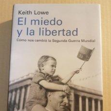Libros de segunda mano: EL MIEDO Y LA LIBERTAD : COMO NOS CAMBIÓ LA SEGUNDA GUERRA MUNDIAL ( KEITH LOWE ). Lote 195241592