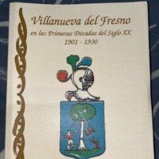 Libros de segunda mano: LIBRO VILLANUEVA DEL FRESNO PRIMERAS DÉCADAS SIGLO XX 1901-1930 BADAJOZ . Lote 195242472