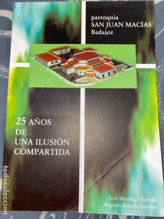 LIBRO PARROQUIA SAN JUAN MACÍAS BADAJOZ 25 AÑOS DE ILUSIÓN (Libros de Segunda Mano - Historia - Otros)