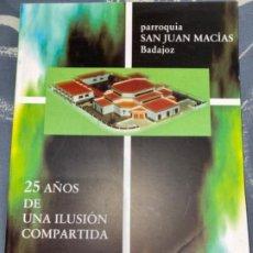 Libros de segunda mano: LIBRO PARROQUIA SAN JUAN MACÍAS BADAJOZ 25 AÑOS DE ILUSIÓN . Lote 195242613