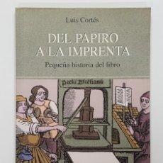 Libros de segunda mano: DEL PAPIRO A LA IMPRENTA. PEQUEÑA HISTORIA DEL LIBRO. LUIS CORTÉS. 1997. Lote 195244915