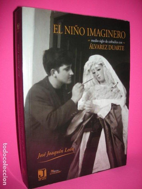 EL NIÑO IMAGINERO MEDIO SIGLO DE COFRADIAS CON ALVAREZ DUARTE - J JOAQUIN LEON - 2012 (Libros de Segunda Mano - Bellas artes, ocio y coleccionismo - Otros)