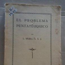 Libros de segunda mano: 29154 - EL PROBLEMA PENTATEUQUICO - POR L. MURILLO S.J. - IMPRENTA ALDECOA BURGOS - AÑO 1928. Lote 195253207