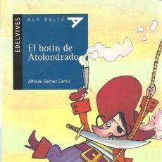 Libros de segunda mano: EL BOTÍN DE ATOLONDRADO - ALFREDO GÓMEZ CERDÁ - EDELVIVES - ALADELTA. Lote 195255922