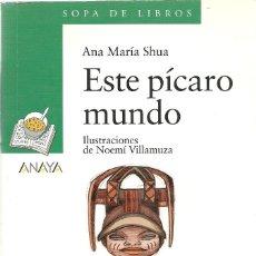 Libros de segunda mano: ESTE PÍCARO MUNDO - ANA MARÍA SHUA - SOPA DE LIBROS - ANAYA. Lote 195261513