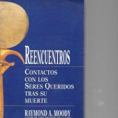 Libros de segunda mano: REENCUENTROS CONTACTOS CON LOS SERES QUERIDOS TRAS SU MUERTE RAYMOND A MOODY. Lote 195276785