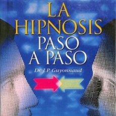 Libros de segunda mano: LA HIPNOSIS PASO A PASO - DR. J. P. GUYONNAUD - SUSAETA. Lote 195283595