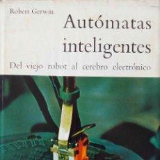 Libros de segunda mano: AUTOMATAS INTELIGENTES. ROBERT GERWIN. DEL VIEJO ROBOT AL CEREBRO ELECTRONICO. LIBRO DAIMON 1967. Lote 195284312